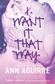 I Want It That Way ebook by Ann Aguirre