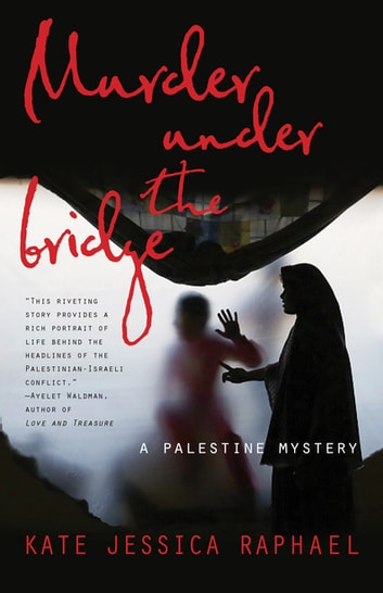 Murder Under the Bridge - A Palestine Mystery ebook by Kate Raphael