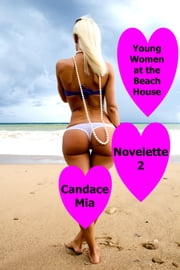 Young Women at the Beach House: Novelette 2 ebook by Candace Mia