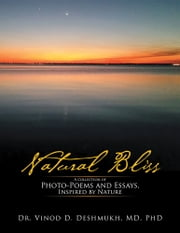 Natural Bliss - A Collection of Photo-Poems and Essays, Inspired by Nature ebook by Dr. Vinod D. Deshmukh, MD, PhD