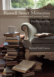 Russell Street Memories ( a sentimental journey home) - This Way is my Way ebook by Richard Todd Canton
