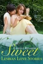 Sweet Lesbian Love Stories ebook by Giselle Renarde