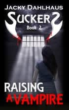 Raising A Vampire ebook by Jacky Dahlhaus
