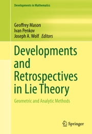 Developments and Retrospectives in Lie Theory - Geometric and Analytic Methods ebook by Geoffrey Mason,Ivan Penkov,Joseph A. Wolf