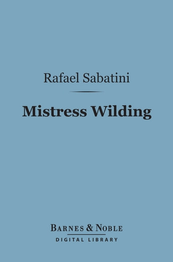 Mistress Wilding (Barnes & Noble Digital Library) ebook by Rafael Sabatini