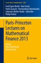 Paris-Princeton Lectures on Mathematical Finance 2013 ebook by Fred Espen Benth,Dan Crisan,Paolo Guasoni,Konstantinos Manolarakis,Johannes Muhle-Karbe,Colm Nee,Philip E. Protter,Vicky Henderson,Ronnie Sircar