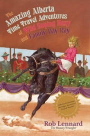 The Amazing Alberta Time Travel Adventures of Wild Roping Roxy and Family Day Ray ebook by Rob Lennard