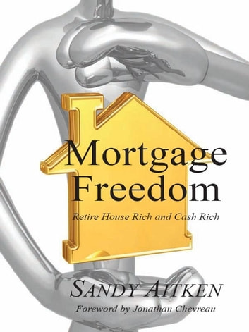 Mortgage Freedom: Retire House Rich and Cash Rich ebook by Sandy Aitken