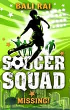 Soccer Squad: Missing! ebook by Bali Rai