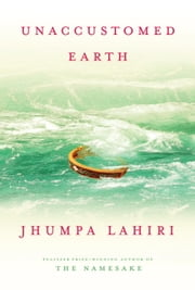 Unaccustomed Earth ebook by Jhumpa Lahiri