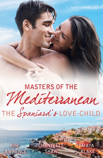 Masters Of The Mediterranean - The Spaniard's Love-Child - 3 Book Box Set, Volume 3 電子書 by Chantelle Shaw,Maya Blake,KIM LAWRENCE