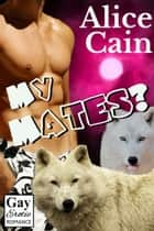 My Mates? ebook by Alice Cain