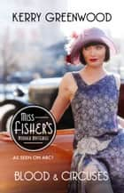 Blood and Circuses - Phryne Fisher's Murder Mysteries 6 ebook by Kerry Greenwood