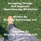 Accepting Change Self Hypnosis Hypnotherapy Meditation audiobook by Key Guy Technology LLC