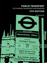 Public Transport - Its Planning, Management and Operation ebook by Peter R. White