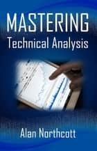 Mastering Technical Analysis ebook by Alan Northcott