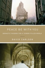 Peace Be with You - Monastic Wisdom for a Terror-Filled World ebook by David Carlson
