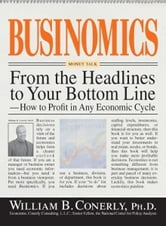 Businomics From The Headlines To Your Bottom Line: How to Profit in Any Economic Cycle ebook by William B. Conerly