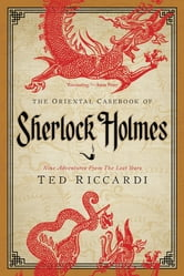 The Oriental Casebook of Sherlock Holmes: Nine Adventures from the Lost Years ebook by Ted Riccardi