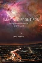 Imagined Frontiers - Contemporary America and Beyond ebook by Carl Abbott