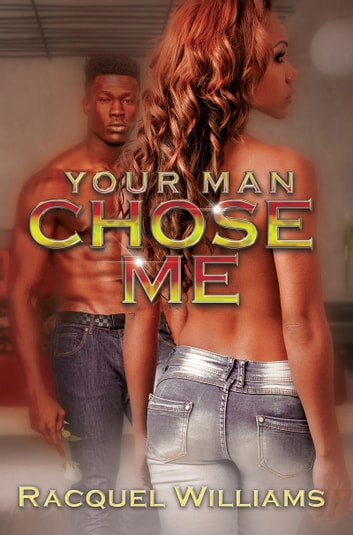 Your Man Chose Me ebook by Racquel Williams