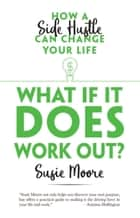 What If It Does Work Out? - How a Side Hustle Can Change Your Life ebook by Susie Moore