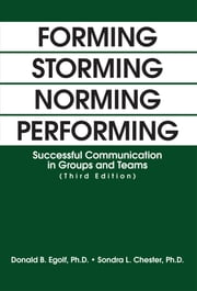 FORMING STORMING NORMING PERFORMING - Successful Communication in Groups and Teams (Third Edition) ebook by Donald Egolf and Sondra Chester