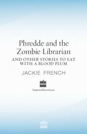 Phredde and the Zombie Librarian and Other Stories to Eat with a Blood Plum ebook by Jackie French