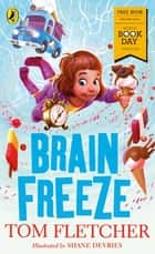 Brain Freeze: World Book Day 2018 ebook by Tom Fletcher