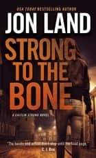 Strong to the Bone - A Caitlin Strong Novel ebook by Jon Land