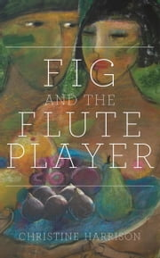 Fig and the Flute Player ebook by Christine Harrison
