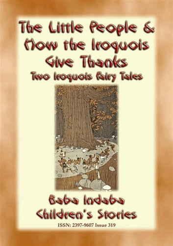 "TWO IROQUOIS CHILDREN'S STORIES – ""The Little People"" and ""How the Iroquois give Thanks"" - Baba Indaba's Children's Stories - Issue 319 ebook by Anon E. Mouse"