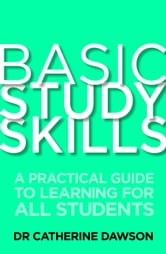 Basic Study Skills - A Practical Guide to Learning for All Students ebook by Catherine Dawson