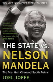 The State vs. Nelson Mandela - The Trial that Changed South Africa ebook by Joel Joffe, Nelson Mandela