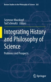 Integrating History and Philosophy of Science - Problems and Prospects ebook by Seymour Mauskopf,Tad Schmaltz