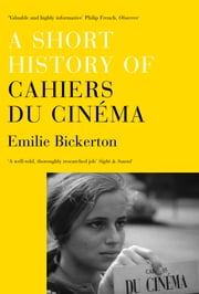 A Short History of Cahiers du Cinema ebook by Emilie Bickerton