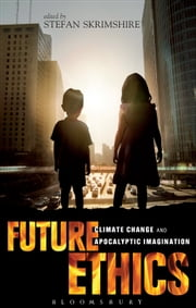 Future Ethics - Climate Change and Apocalyptic Imagination ebook by Stefan Skrimshire