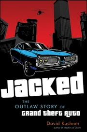 Jacked - The Outlaw Story of Grand Theft Auto ebook by David Kushner