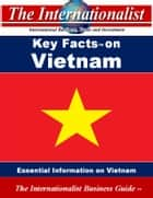 Key Facts on Vietnam - Essential Information on Vietnam ebook by Patrick W. Nee