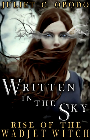 Written in the Sky: Rise of the Wadjet Witch ebook by Juliet C. Obodo