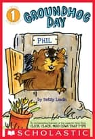 Scholastic Reader Level 1: Groundhog Day ebook by Betsy Lewin, Betsy Lewin