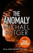 The Anomaly - The blockbuster thriller that will take you back to our darker origins . . . ebook by Michael Rutger