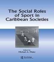 Social Roles Of Sport In Carib ebook by Michael A Malec