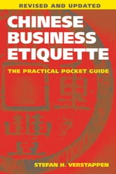 Chinese Business Etiquette - The Practical Pocket Guide, Revised and Updated ebook by Stefan H. Verstappen