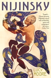 Nijinsky: A Life ebook by Lucy Moore