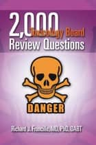 2,000 Toxicology Board Review Questions ebook by Richard J. Fruncillo, MD, PhD,...