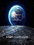 The Moon & Mysteries ebook by Edalfo Lanfranchi