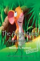The Adventures of Angus the Mouse ebook by Montice L. Harmon
