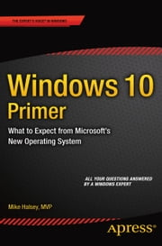 Windows 10 Primer - What to Expect from Microsoft's New Operating System ebook by Mike  Halsey