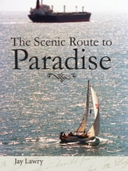 The Scenic Route To Paradise ebook by Jay Lawry
